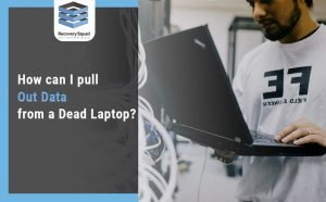 How can i pull out data from dead laptop
