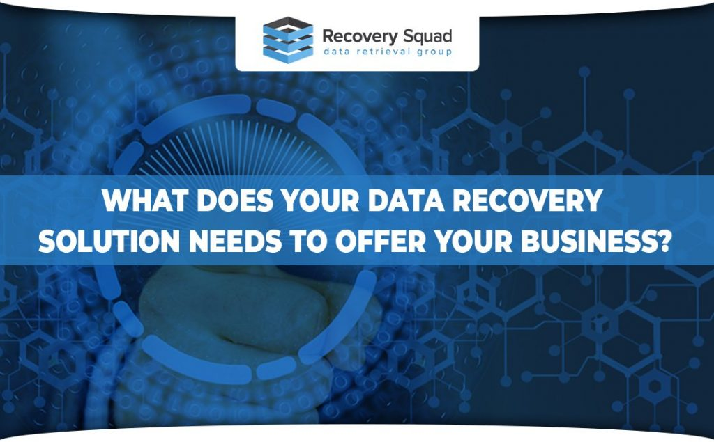 What Does your Data recovery Solution Needs to Offer your Business