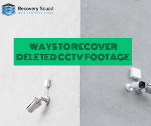Ways to Recover Deleted CCTV Footage